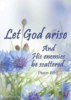 Psalm (NKJV) - Let God arise, Let His enemies be scattered; Let those also who hate Him flee before Him. In Jesus name, amen. Bible Psalms, Scripture Verses, Bible Verses Quotes, Bible Scriptures, Psalms Quotes, Gospel Quotes, Bible Art, Faith Quotes, Christian Life