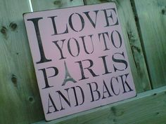 https://www.etsy.com/listing/95305831/wooden-sign-i-love-you-to-paris-and-back