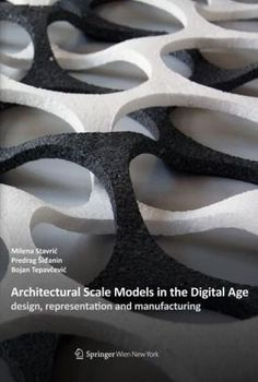 Architectural Scale Models in the Digital Age: Design, Representation and Manufacturing by Milena Stavrić, Predrag Šiđanin and Bojan Tepavčević
