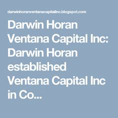 Darwin Horan Ventana Capital Inc: Darwin Horan established Ventana Capital Inc in Co...
