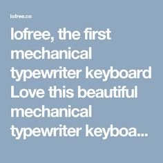 lofree, the first mechanical typewriter keyboard Love this beautiful mechanical typewriter keyboard!!!
