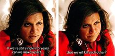 """If we're still single in 5 years can we make a pact? ...That we kill each other."" - The Mindy Project"