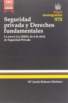 Seguridad privada y derechos fundamentales : (la nueva Ley 5/2014, de 4 de abril, de seguridad privada / Mª Josefa Ridaura Martínez. - 2015