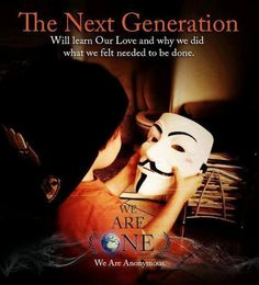 The Next Generation will learn our love and why we did what we felt needed to be done   Anonymous ART of Revolution