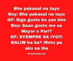 Bhe pakasal na tayo Boy: Bhe pakasal na tayo GF: Sige gusto ko yan bhe Boy: Saan gusto mo sa Mayor o Pari? GF: SYEMPRE SA IYO!!! BALIW ka ba? iReto pa ako sa iba Monthsary, Pinoy, Jokes, Happiness, Bonheur, Being Happy, Happy, Lifting Humor, Chistes