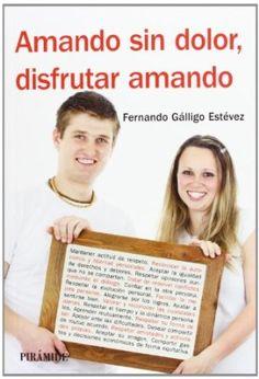 Amando sin dolor, disfrutar amando / Fernando Gálligo Estévez