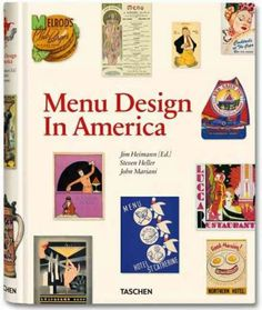 New Book: Menu Design in America : a visual and culinary history of graphic styles and design 1850-1985 / Steven Heller, John Mariani, edited by Jim Heimann, 2011. In English, German and French.