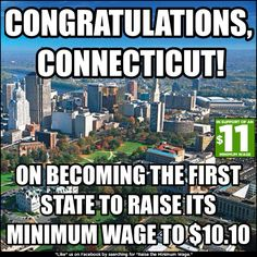 Congratulations Connecticut!  The first state to raise its minimum wage to $10.10.