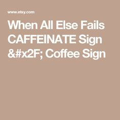 When All Else Fails CAFFEINATE Sign / Coffee Sign