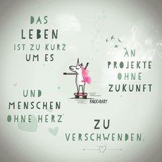 Das #Leben ist zu kurz um es an #Projekte ohne #Zukunft und #Menschen ohne #Herz zu verschwenden.   #herzallerliebst #spruch #Sprüche #spruchdestages #motivation #thinkpositive ⚛ #themessageislove #pokamax #unicorn  #einhorn #einhorngang Teilen...