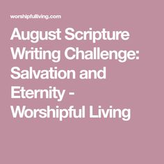 August Scripture Writing Challenge: Salvation and Eternity - Worshipful Living