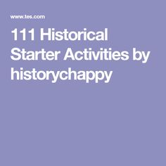 111 Historical Starter Activities by historychappy