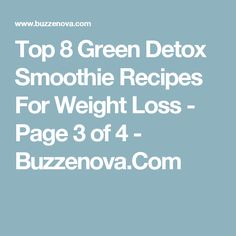Top 8 Green Detox Smoothie Recipes For Weight Loss - Page 3 of 4 - Buzzenova.Com