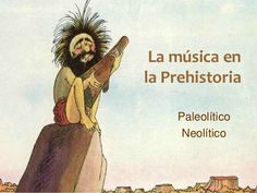 La música en la Prehistoria Paleolítico Neolítico Stone Age, Teaching Music, Music Education, Projects For Kids, Musicals, History, Nature, Dresses, Science Classroom