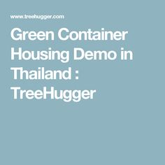 Green Container Housing Demo in Thailand : TreeHugger