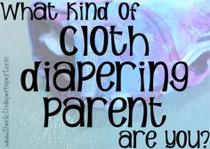 What Kind of Cloth Diapering Parent Are You? This was fun! Not all cloth diapering parents are the same. And often we change throughout the months and years.