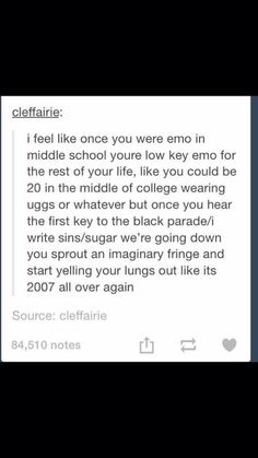 "Im having my ""emo phase"" right now in high school. I didn't know about emos or whatever till the end of 8th grade."