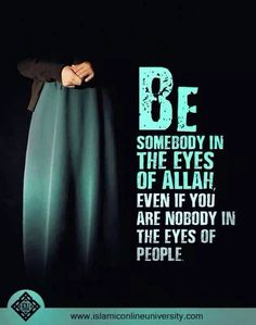 Be somebody in the eyes of Allah