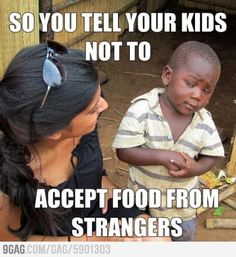 Dont take food from strangers