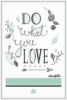 DO WHAT YOU LOVE {FREE PRINTABLE}   ERI http://www.zetanfeliz.com/