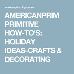 AMERICANPRIM PRIMITIVE HOW-TO'S: HOLIDAY IDEAS-CRAFTS & DECORATING