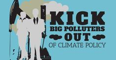 """""""Given the fossil fuel industry's years of interference intended to block progress, push false solutions, and continue the disastrous status quo, the time has come to stop treating big polluters as legitimate 'stakeholders' and to remove them from climate policymaking,"""" states petition. (Image courtesy of Corporate Accountability International)"""