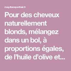 Pour des cheveux naturellement blonds, mélangez dans un bol, à proportions égales, de l'huile d'olive et du citron pressé. Appliquez ensuite le mélange sur les longueurs et les pointes (ne touchez pas les racines pour évitez l'effet gras). Nourrissante, l'huile d'olive va également jouer le rôle de réflecteur de lumière. Quant au citron, il va ouvrir les écailles du cheveu.