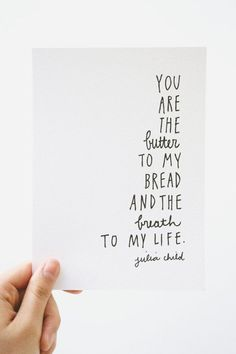 """Julia, you are the butter to my bread, and the breath to my life. I love you, darling girl."" 
