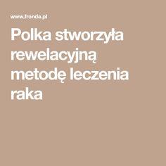 Polka stworzyła rewelacyjną metodę leczenia raka