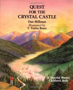 Illustrated by T. Taylor Bruce Quest for the Crystal Castle ( A Peaceful Warrior Childrens Book ) by Dan Millman 1993 Dan Millman, Crystal Castle, Mindfulness For Kids, Books To Read, Kid Books, Self Help, Audio Books, Childrens Books, This Book