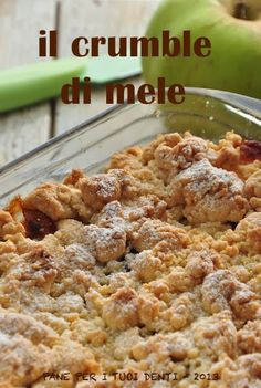 Pane per i tuoi denti: E ADESSO... RIMETTIAMOCI (GRADUALMENTE) IN RIGA!!! IL CRUMBLE DI MELE Cakes And More, Biscotti, Food And Drink, Sweets, Apple, Cooking, Breakfast, Verona, Desserts