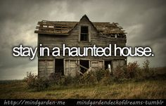 Before I Die, I want to.... Stay in a haunted house :) Bucket List..