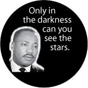 Only in the darkness can you see the stars. MLK QUOTE CAP