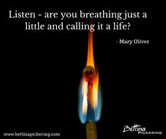 Listen - are you breathing just a little and calling it a life? - Mary Oliver #purpose #dialaguru #resilience