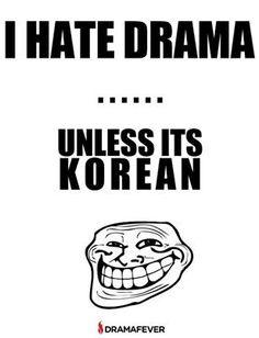 I hate drama unless it's Korean. ha!
