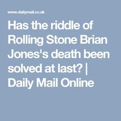 Has the riddle of Rolling Stone Brian Jones's death been solved at last? | Daily Mail Online