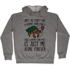 Ain't No Party Like A Hermit Crab Party Gray Funny Hoodies from ...