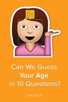 Can we guess your age in 10 questions can we guess your age based on