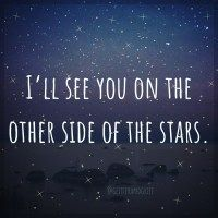 """I'll see you on the other side of the stars. A grief quote. A grief quote saying """"I'll see you on the other side of the stars."""" A list of 50 grief quotes to better help you cope with grief, life after loss, and mourning the loss of a loved one. Life Is Too Short Quotes, Quotes To Live By, Me Quotes, Love Loss Quotes, Quotes Home, In Memory Quotes, Wall Quotes, The Words, Gratitude Challenge"""