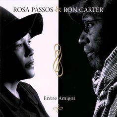 Rosa Passos & Ron Carter - Entre Amigos (2005)