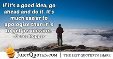 """""""If it's a good idea, go ahead and do it. It's much easier to apologize than it is to get permission. Daily Quotes, Best Quotes, Apologizing Quotes, Saying Sorry, How To Apologize, Go Ahead, Jokes Quotes, Be Yourself Quotes, Picture Quotes"""