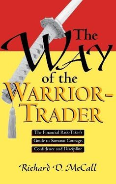 Way of Warrior Trader: The Financial Risk-Taker's Guide to Samurai Courage, Confidence and Discipline: The Financial Risk-Taker's Guide to Samurai Courage, Confidence and Discipline by Richard McCall, http://www.amazon.com/dp/B001GCULSC/ref=cm_sw_r_pi_dp_Lmzcvb139HB4Z