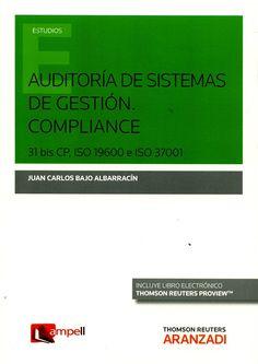 Auditoría de sistemas de gestión compliance : 31 bis CP, ISO 19600 e ISO 37001 / Juan Carlos Bajo Albarracín
