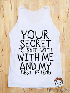 S, M, L -- Your Secret Is Save With Me And My Best Friend Shirt Text Shirt Tank Top Women Tunic Top Unisex Shirt Vest Women Shirt Sleeveless on Etsy, $16.00