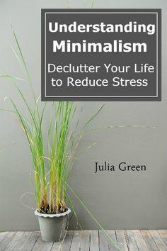 Understanding Minimalism: Declutter Your Life to Reduce Stress #minimalism #minimalist