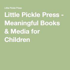 Little Pickle Press - Meaningful Books & Media for Children
