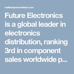"Future Electronics is a global leader in electronics distribution, ranking 3rd in component sales worldwide partner with OriginGPS manufacturer and supplier of miniaturized GNSS modules (""Spider"" family), antenna modules (""Hornet"" family) and antenna solutions."