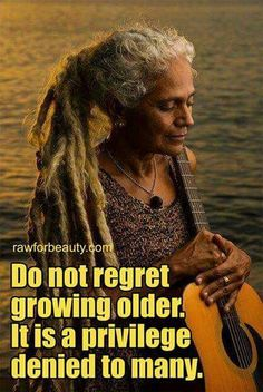 Do not regret getting older