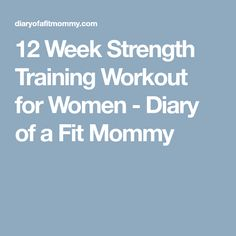 12 Week Strength Training Workout for Women - Diary of a Fit Mommy