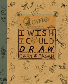 I Wish I Could Draw by Cary Fagan E FAG Cary denounces his abilities and wishes he could draw well, but when he actually tries to draw a story about subjects that he likes, he finds that he isn't so bad.